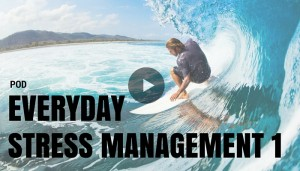 POD – EVERY DAY STRESS MANAGEMENT RIDING THE WAVES
