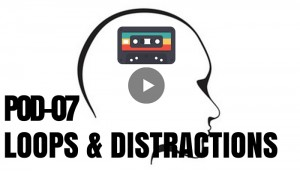 Learning to Identify Sabotaging Thoughts and Distractions: POD 7 Loops and Distractions