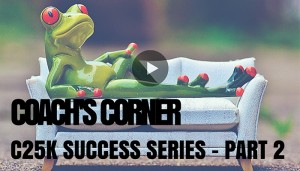 Coach's Corner – Couch to 5K Success Series Part 2