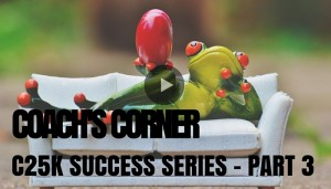Coach's Corner – Couch to 5K Success Series Part 3