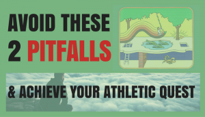 Avoid These 2 Pitfalls & Achieve Your Athletic Quest